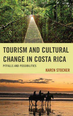 Tourism and Cultural Change in Costa Rica: Pitfalls and Possibilities (Hardback)