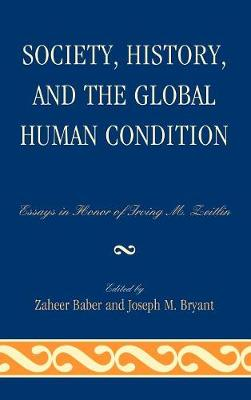 Society, History, and the Global Human Condition: Essays in Honor of Irving M. Zeitlin (Hardback)