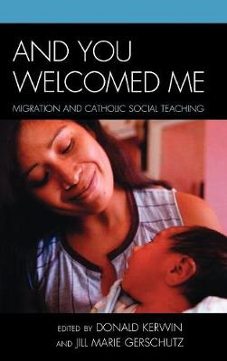 And You Welcomed Me: Migration and Catholic Social Teaching (Hardback)