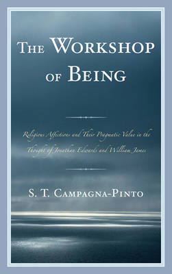 Workshop of Being: Religious Affections and their Pragmatic Value in the Thought of Jonathan Edwards and William James (Hardback)