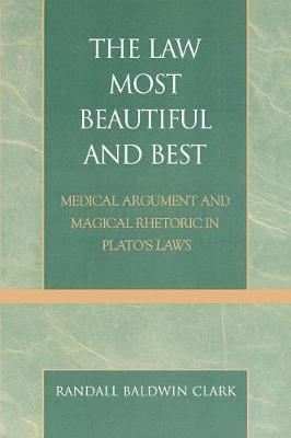 The Law Most Beautiful and Best: Medical Argument and Magical Rhetoric in Plato's Laws (Paperback)