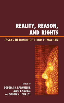 Reality, Reason, and Rights: Essays in Honor of Tibor R. Machan (Hardback)