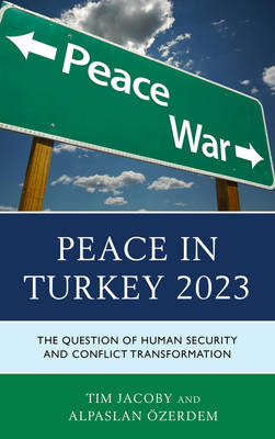 Peace in Turkey 2023: The Question of Human Security and Conflict Transformation (Hardback)