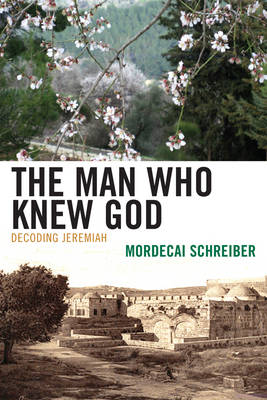 The Man Who Knew God: Decoding Jeremiah (Paperback)