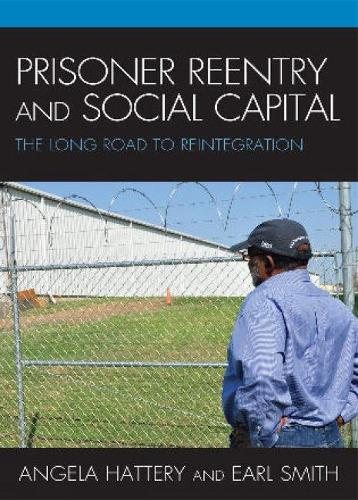 Prisoner Reentry and Social Capital: The Long Road to Reintegration (Hardback)
