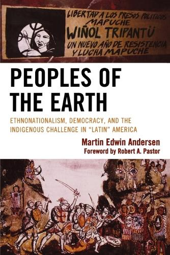 Peoples of the Earth: Ethnonationalism, Democracy, and the Indigenous Challenge in 'Latin' America (Paperback)