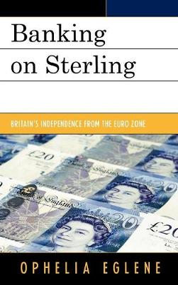 Banking on Sterling: Britain's Independence from the Euro Zone (Hardback)