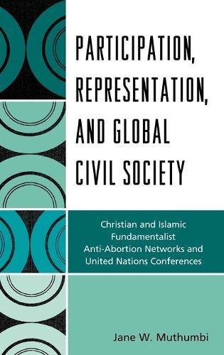 Participation, Representation and Global Civil Society: Christian and Islamic Fundamentalist Anti-Abortion Networks and United Nations Conferences (Hardback)
