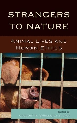 Strangers to Nature: Animal Lives and Human Ethics - Logos: Perspectives on Modern Society and Culture (Hardback)
