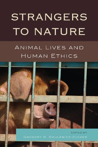 Strangers to Nature: Animal Lives and Human Ethics - Logos: Perspectives on Modern Society and Culture (Paperback)
