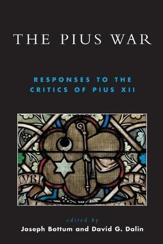 The Pius War: Responses to the Critics of Pius XII (Paperback)