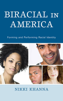 Biracial in America: Forming and Performing Racial Identity (Hardback)