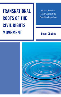 Transnational Roots of the Civil Rights Movement: African American Explorations of the Gandhian Repertoire (Hardback)