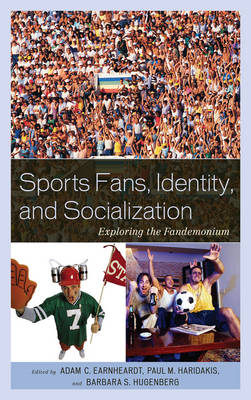 Sports Fans, Identity, and Socialization: Exploring the Fandemonium (Paperback)