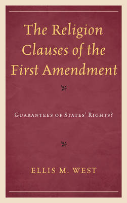 The Religion Clauses of the First Amendment: Guarantees of States' Rights? (Paperback)