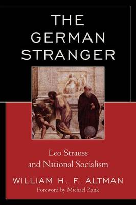 The German Stranger: Leo Strauss and National Socialism (Paperback)