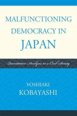 Malfunctioning Democracy in Japan: Quantitative Analysis in a Civil Society (Paperback)