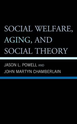 Social Welfare, Aging, and Social Theory (Hardback)
