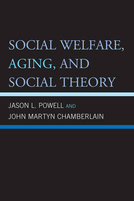 Social Welfare, Aging, and Social Theory (Paperback)