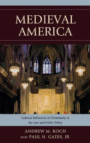 Medieval America: Cultural Influences of Christianity in the Law and Public Policy (Hardback)