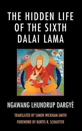 The Hidden Life of the Sixth Dalai Lama - Studies in Modern Tibetan Culture (Hardback)