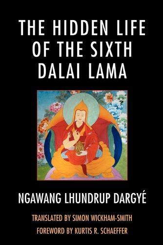 The Hidden Life of the Sixth Dalai Lama - Studies in Modern Tibetan Culture (Paperback)