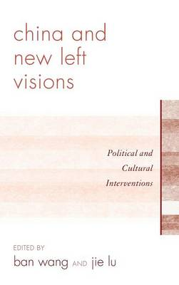 China and New Left Visions: Political and Cultural Interventions (Hardback)