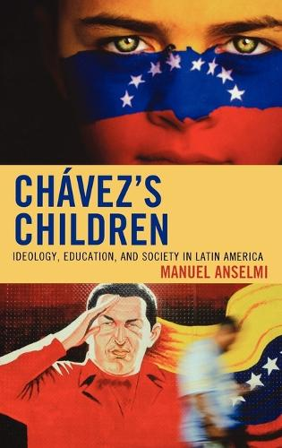 Chavez's Children: Ideology, Education, and Society in Latin America (Hardback)