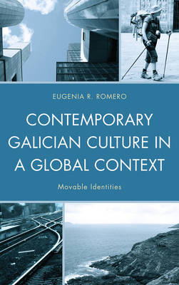 Contemporary Galician Culture in a Global Context: Movable Identities (Hardback)