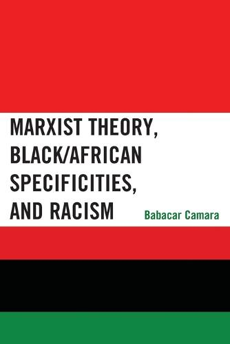 Marxist Theory, Black/African Specificities, and Racism (Paperback)