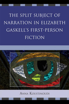 The Split Subject of Narration in Elizabeth Gaskell's First Person Fiction (Hardback)