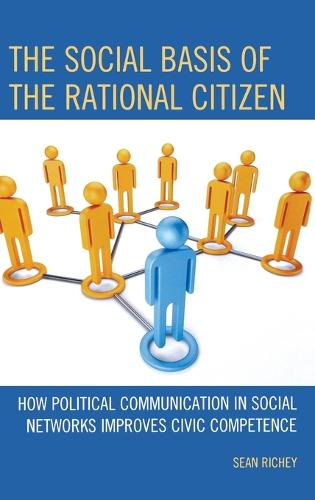 The Social Basis of the Rational Citizen: How Political Communication in Social Networks Improves Civic Competence (Hardback)