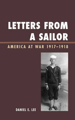 Letters from a Sailor: America at War 1917-1918 (Hardback)