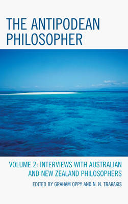 The Antipodean Philosopher: Interviews on Philosophy in Australia and New Zealand (Hardback)
