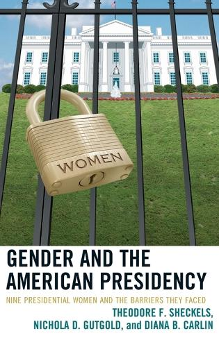 Gender and the American Presidency: Nine Presidential Women and the Barriers They Faced - Lexington Studies in Political Communication (Paperback)