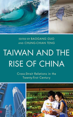 Taiwan and the Rise of China: Cross-Strait Relations in the Twenty-first Century - Challenges Facing Chinese Political Development (Hardback)