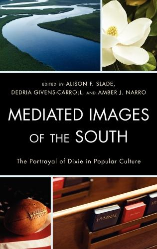 Mediated Images of the South: The Portrayal of Dixie in Popular Culture (Hardback)