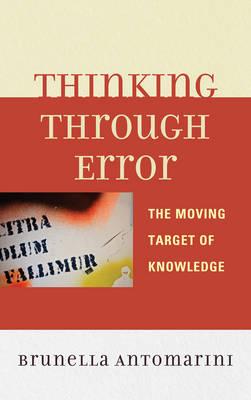 Thinking through Error: The Moving Target of Knowledge (Hardback)
