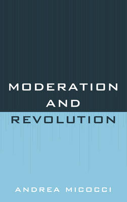 Moderation and Revolution (Hardback)