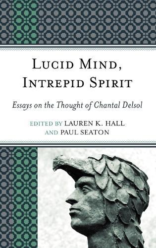 Lucid Mind, Intrepid Spirit: Essays on the Thought of Chantal Delsol (Hardback)
