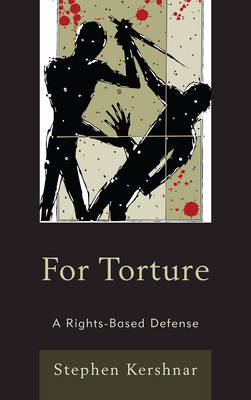 For Torture: A Rights-Based Defense (Hardback)