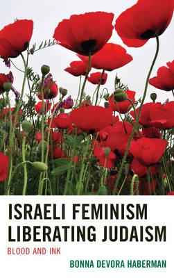 Israeli Feminism Liberating Judaism: Blood and Ink (Hardback)