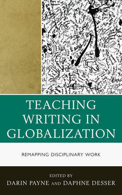 Teaching Writing in Globalization: Remapping Disciplinary Work - Cultural Studies/Pedagogy/Activism (Hardback)