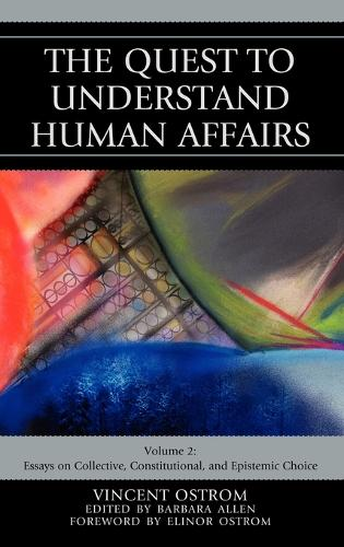 The Quest to Understand Human Affairs: Essays on Collective, Constitutional, and Epistemic Choice (Hardback)
