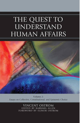 The Quest to Understand Human Affairs: Essays on Collective, Constitutional, and Epistemic Choice (Paperback)