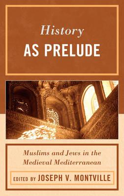 History as Prelude: Muslims and Jews in the Medieval Mediterranean (Hardback)