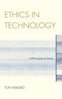 Ethics in Technology: A Philosophical Study (Hardback)