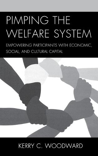 Pimping the Welfare System: Empowering Participants with Economic, Social, and Cultural Capital (Hardback)