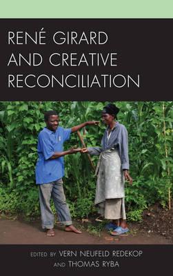 Rene Girard and Creative Reconciliation (Hardback)
