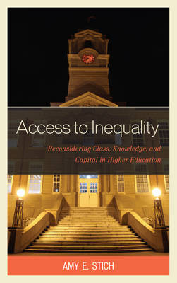 Access to Inequality: Reconsidering Class, Knowledge, and Capital in Higher Education (Hardback)